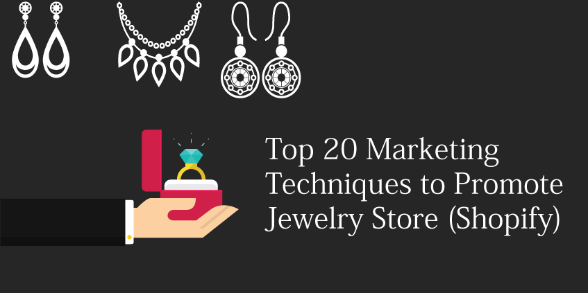Top 20 Marketing Techniques to Promote Jewelry Store (Shopify)