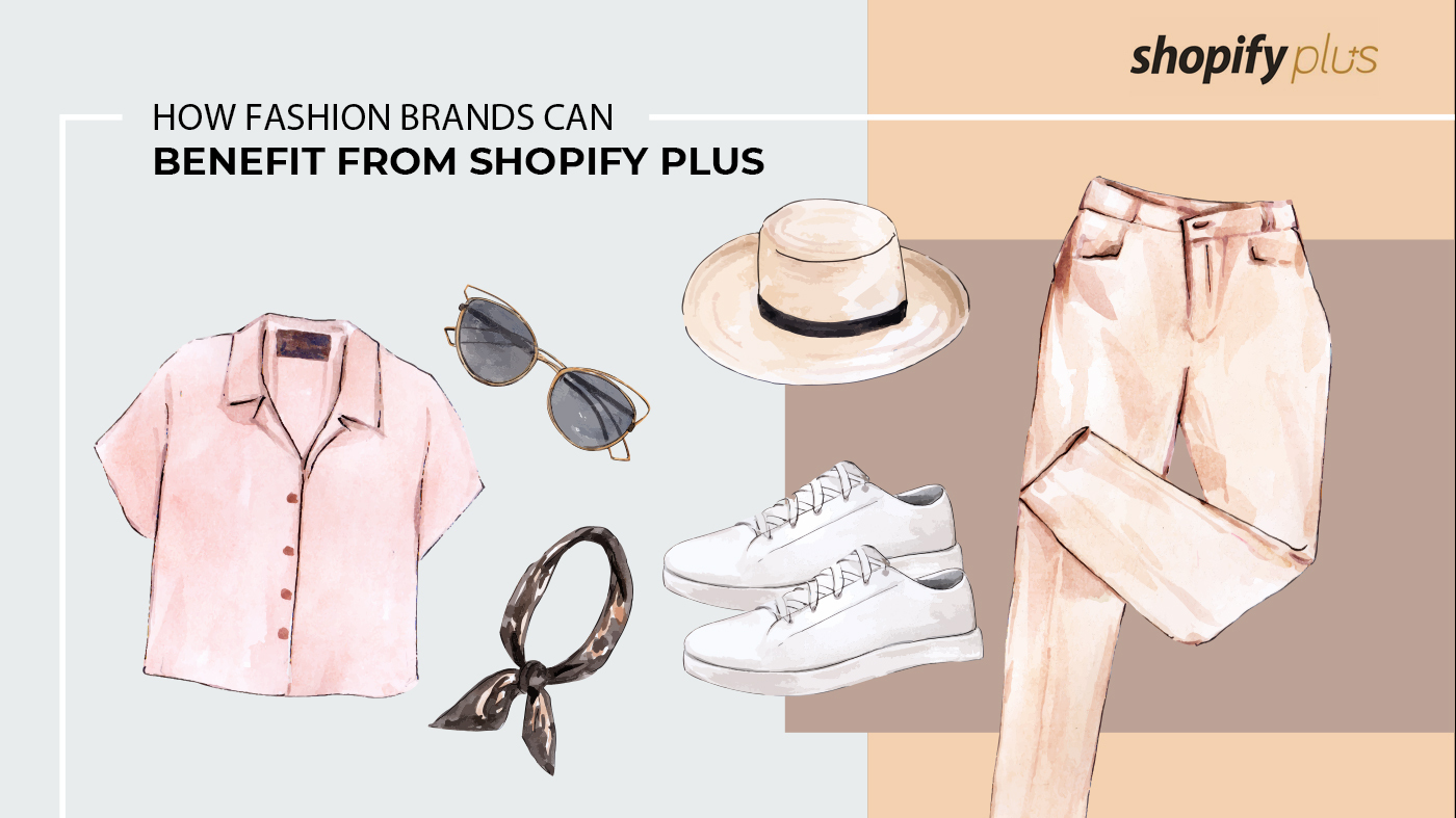 How fashion brands can benefit from Shopify Plus